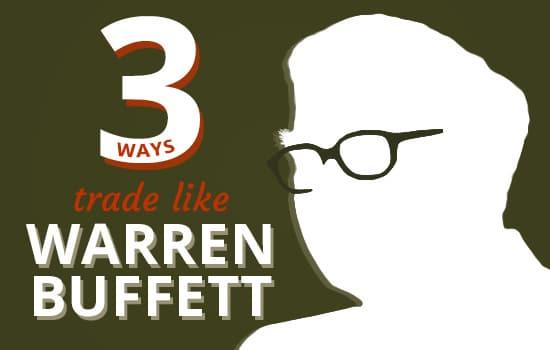3 Ways To Trade Like Warren Buffett