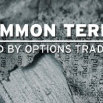 Common Terms used by Options Traders