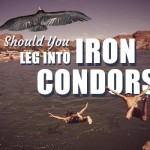 Should You Be Legging Into Iron Condors?
