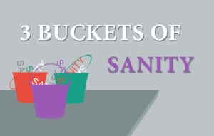 3 Buckets of Sanity