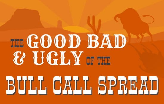 the Good, Bad, and Ugly of the Bull Call Spread