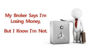 my broker says i'm losing money but i know i'm not