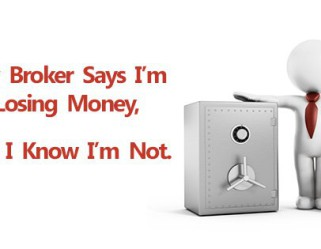 My Broker Says I'm Losing Money, But I Know I'm Not
